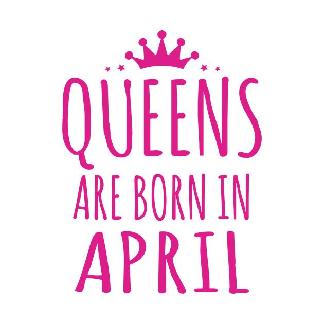 d158635ca7a Queens Are Born In April